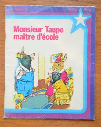 Monsieur Taupe, maître d'école, edition Hachette, Petite fleur, 1979, imprimé en France. Par Jane Pilgrim, illustration de F. Stocks May