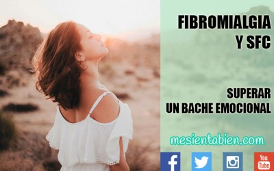 FIBROMALGIA Y SFC. SUPERAR UN BACHE EMOCIONAL