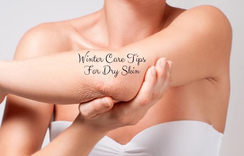 Winter Care Tips For Dry Skin