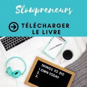 Téléchargez le livre des Slowpreneurs : comment ralentir pour travailler mieux et gagner du temps pour soi ?