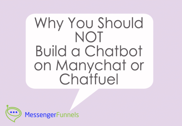 Why You Should NOT Build a ChatBot on ManyChat or ChatFuel and What