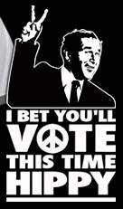 I bet you'll vote this time hippy
