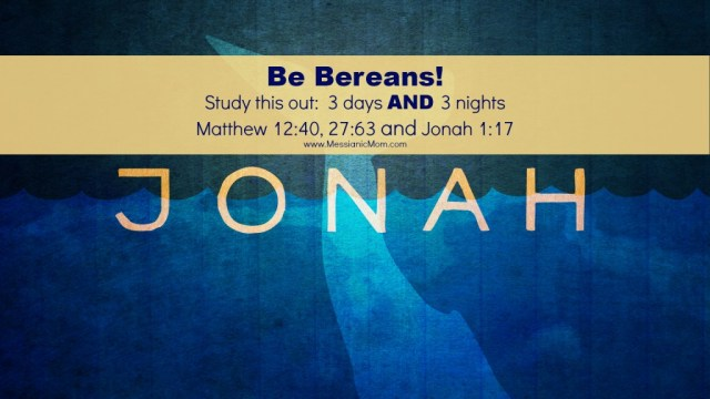 Be Bereans.  3 days and 3 nights