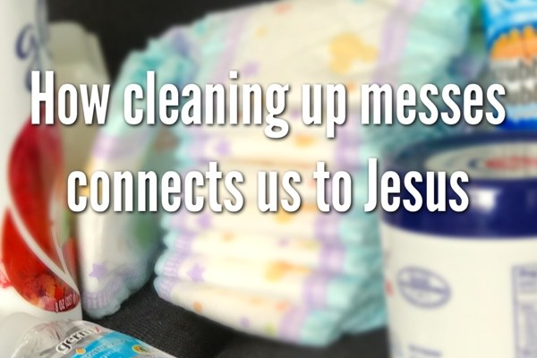 How Cleaning Up Messes Connects Us To Jesus
