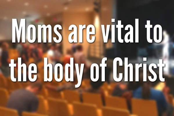 Moms Are Vital To The Body Of Christ
