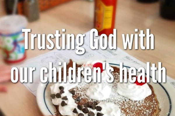 Trusting God With Our Children's Health