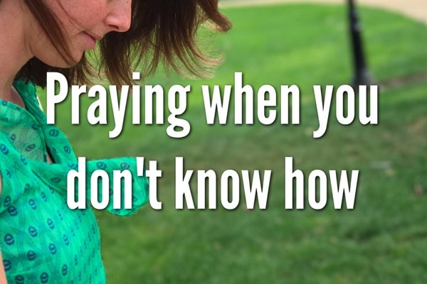 Praying When You Don't Know How