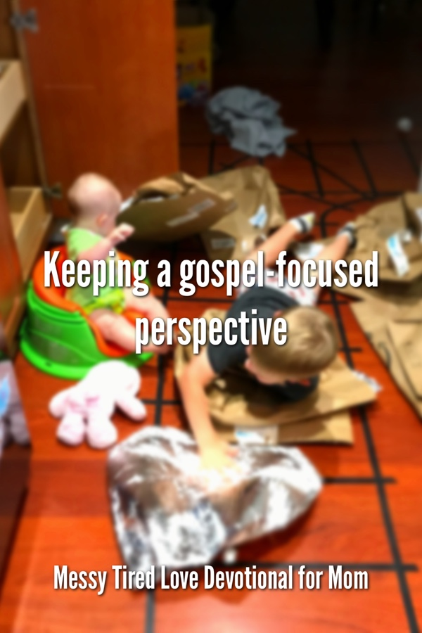 Keeping A Gospel-Focused Perspective