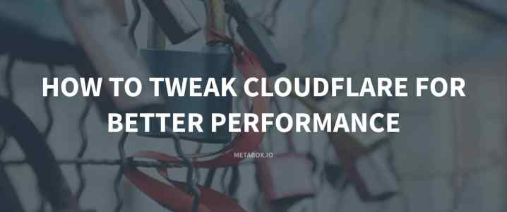 How to Tweak Cloudflare For Better Performance