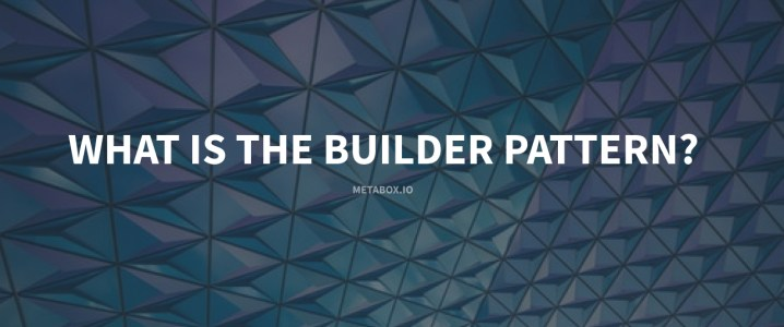 What is the Builder Pattern