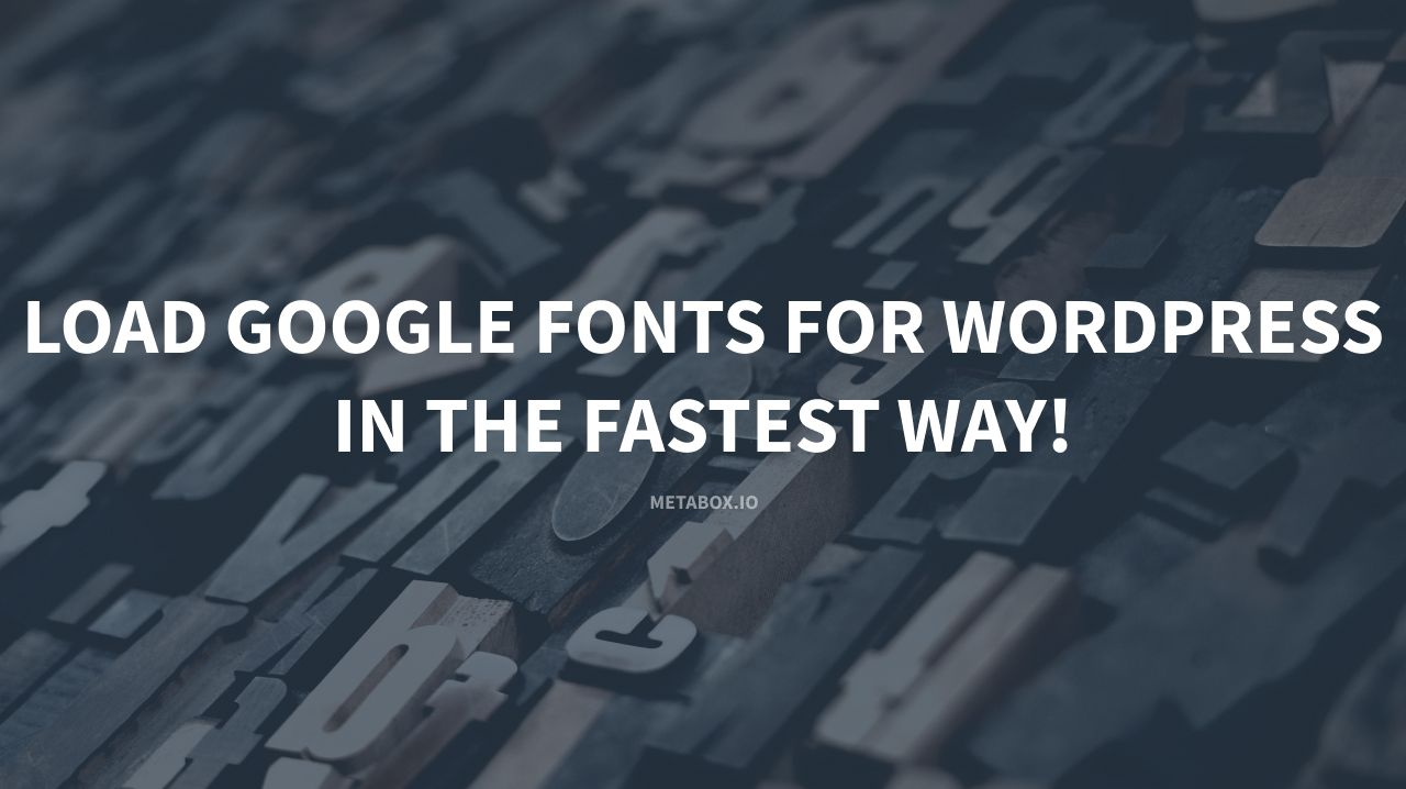 The Fastest Way To Load Google Fonts In WordPress! - Meta Box