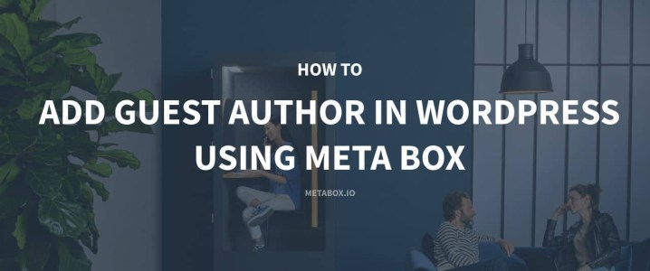 How to Add Guest Author in WordPress using Meta Box (Part 1)