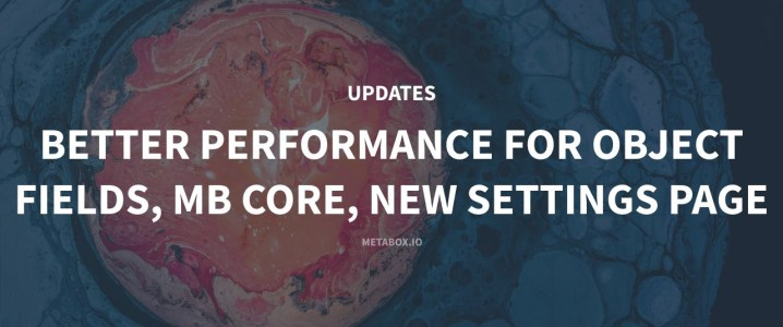 Meta Box Updates - Better Performance for Object Fields, MB Core and New Settings Page
