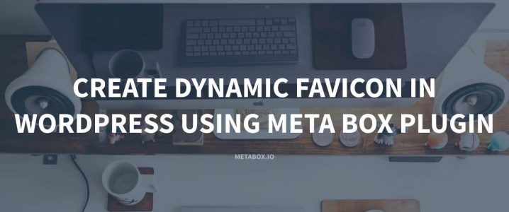 Create Dynamic Favicon in WordPress using Meta Box plugin