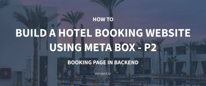 How to Build a Hotel Booking Website Using Meta Box - P2 - Booking Page in Backend