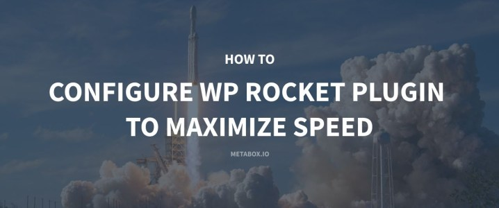 How to configure WP Rocket plugin to maximize speed
