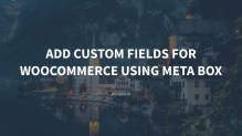 Add Custom Fields for WooCommerce Using Meta Box