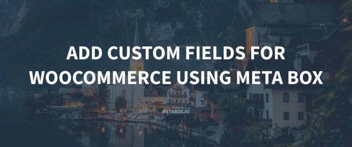 Add Custom Fields for WooCommerce Using Meta Box