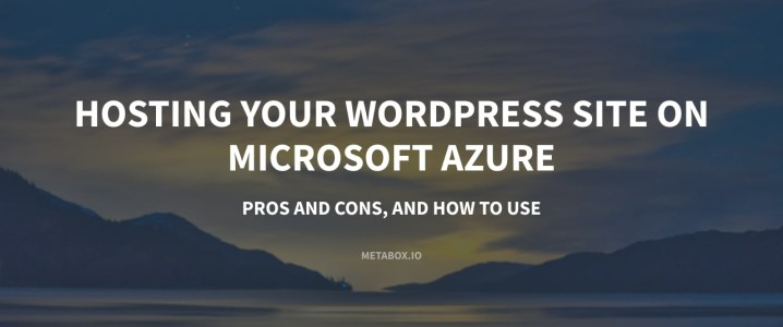 Hosting your WordPress Site on Microsoft Azure: Pros and Cons, and How to Use