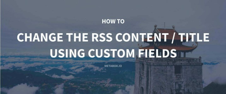 How to Change the RSS Content/ Title Using Custom Fields