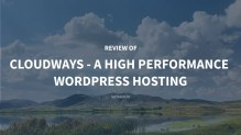 The Detailed Review of Cloudways - A High Performance WordPress Hosting