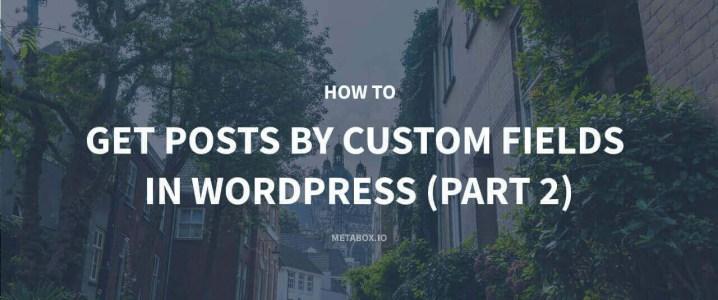 Get Posts by Custom Fields in WordPress - Part 2