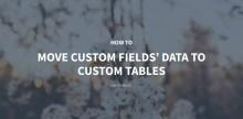 How to Move Custom Fields' Data to Custom Tables