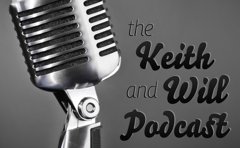 The Keith and Will Podcast