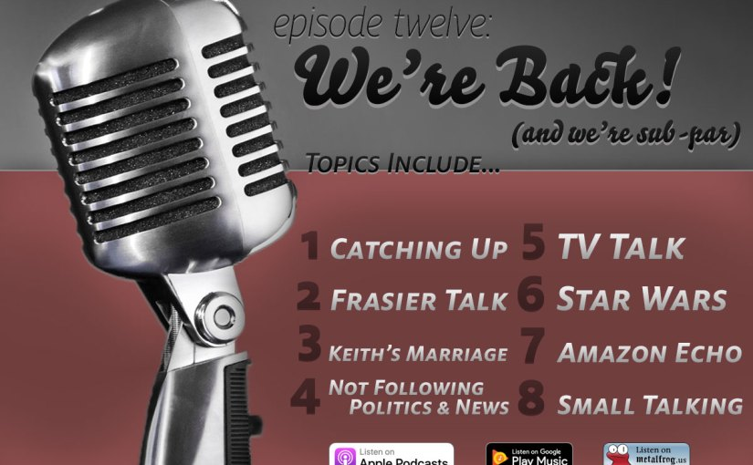 Episode Twelve: We're Back!