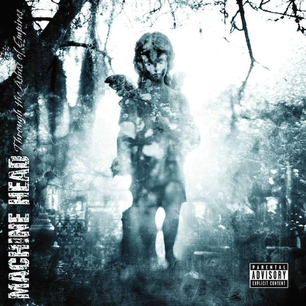 Machine Head – Through the Ashes of Empires