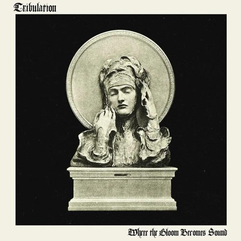 "tribulation - REVIEW: TRIBULATION - ""Where The Gloom Becomes Sound"""