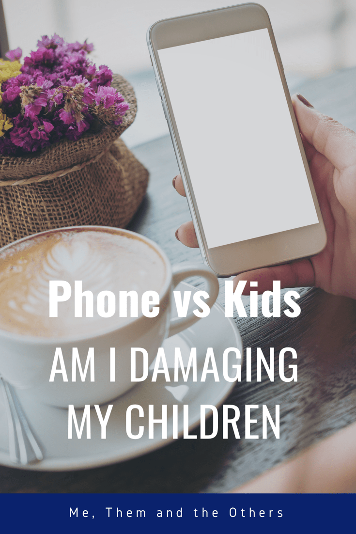 Phone Vs kids Am I damaging my children