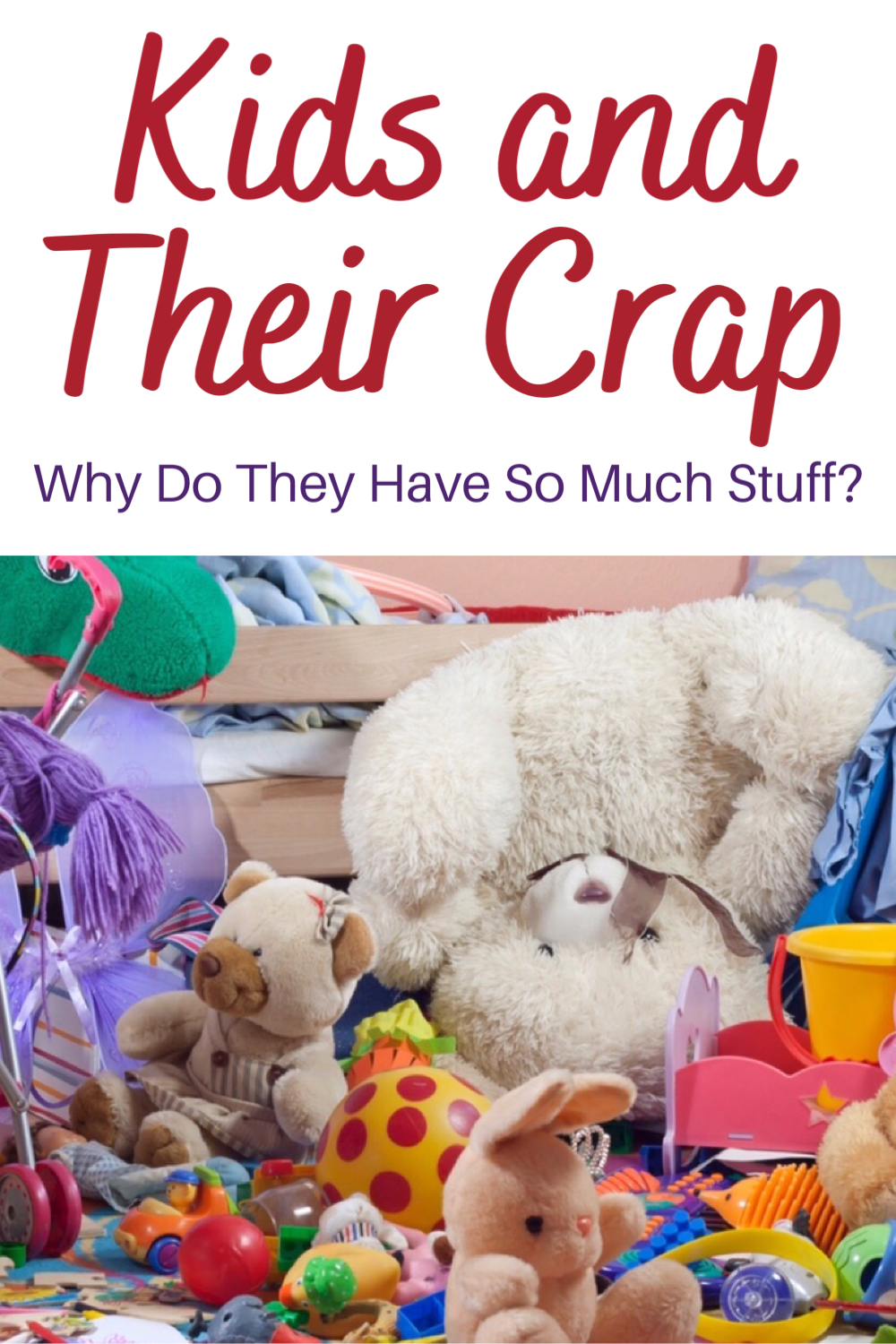 Kids and their crap: why do they have so much stuff?