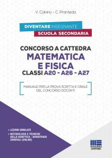 cattedra - Matematica e Fisica CLASSI A20 - A26 - A27 Manuale per la prova scritta e orale del concorso docenti