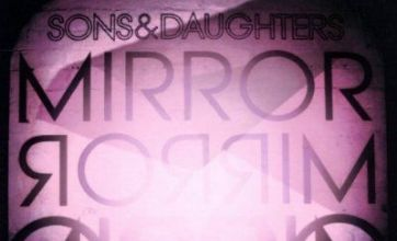 Sons And Daughters look good in the Mirror, Mirror