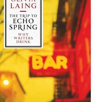 Olivia Laing drinks in the impact of alcohol on authors in The Trip To Echo Spring