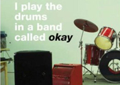 I Play The Drums In A Band Called Okay