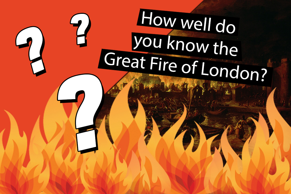 Quiz: Do you really know what happened during the Great Fire of London?