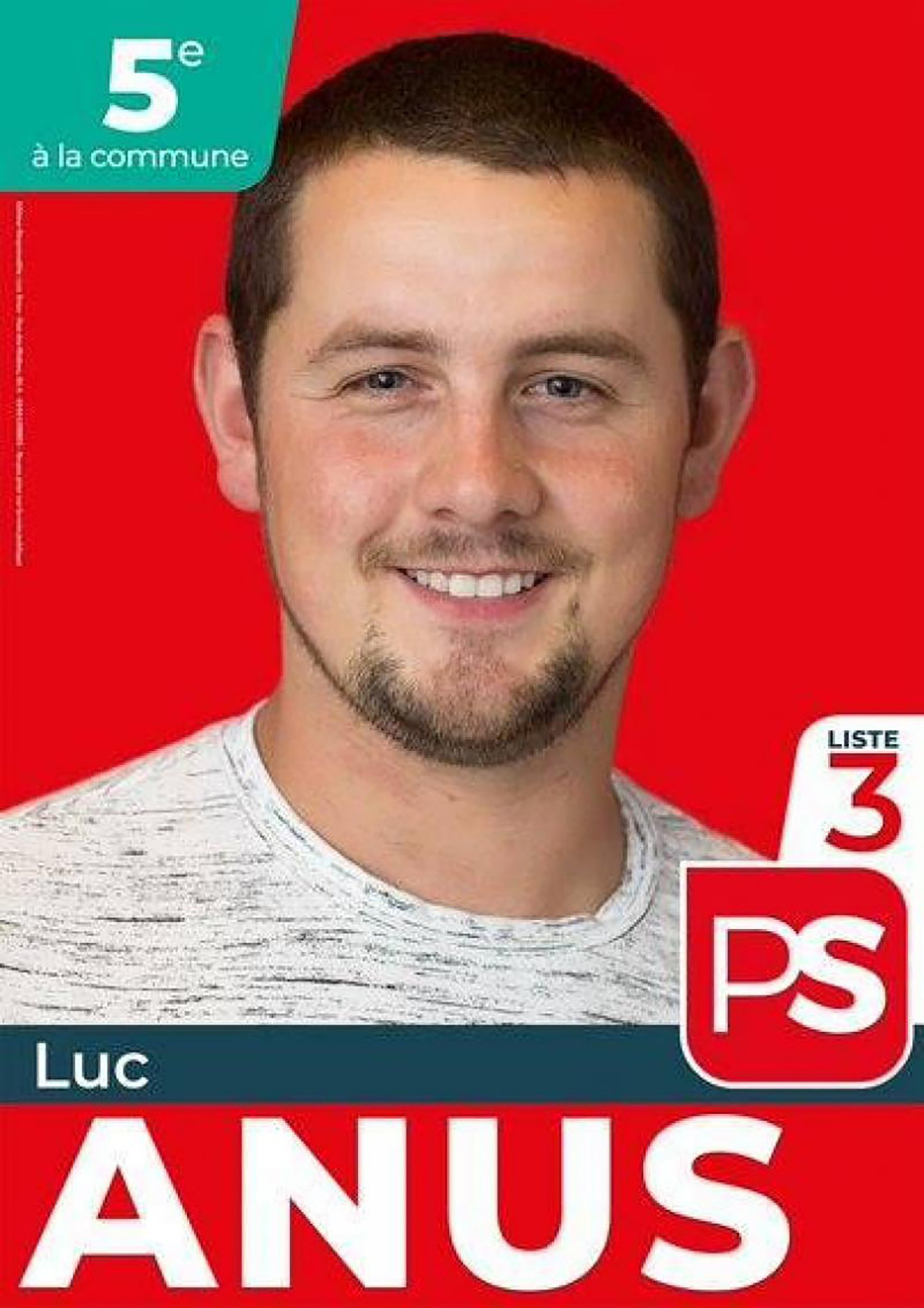 """Pic shows: The campaign poster of Luc Anus A political candidate with the unfortunate surname of 'Anus' has been banned from campaigning on Facebook under his real name. The 26-year-old politician, full name Luc Anus, decided to stand as a council candidate in Lobbes, located just outside the city of Charleroi in southern Belgium's Wallonia region. Anus, who is placed fifth on the list of the dominant Socialist Party (PS) in his hometown, has already experienced a fair amount of rib-tickling during his campaign. When someone uploaded a copy of Anus' election poster to social media, he became a viral hit and the butt of many jokes in Belgium. One netizen wrote: """"That's a beautiful name for a party which f*cks you from behind."""" Other voters have called on Anus to change his family name to something more appropriate. Anus said he is unfazed by all the jokes and negative comments about his name, adding: """"I can deal with it."""" On Facebook, Anus had to adjust his name to 'Luc Anu' after the American social media company banned his real surname for being too offensive. Anus said: """"Facebook just does not accept my name."""" However, the Belgian politician did find some support as well. One netizen said: """"Why should he change his family name? You should always be proud of it."""" According to the most recent data from the Belgian civil registry, there are 49 people with Anus as their last name and they all live in the French-speaking Wallonia region of the country."""