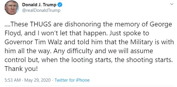 Donald Trump wrote on Twitter 'when the looting starts the shooting starts'.