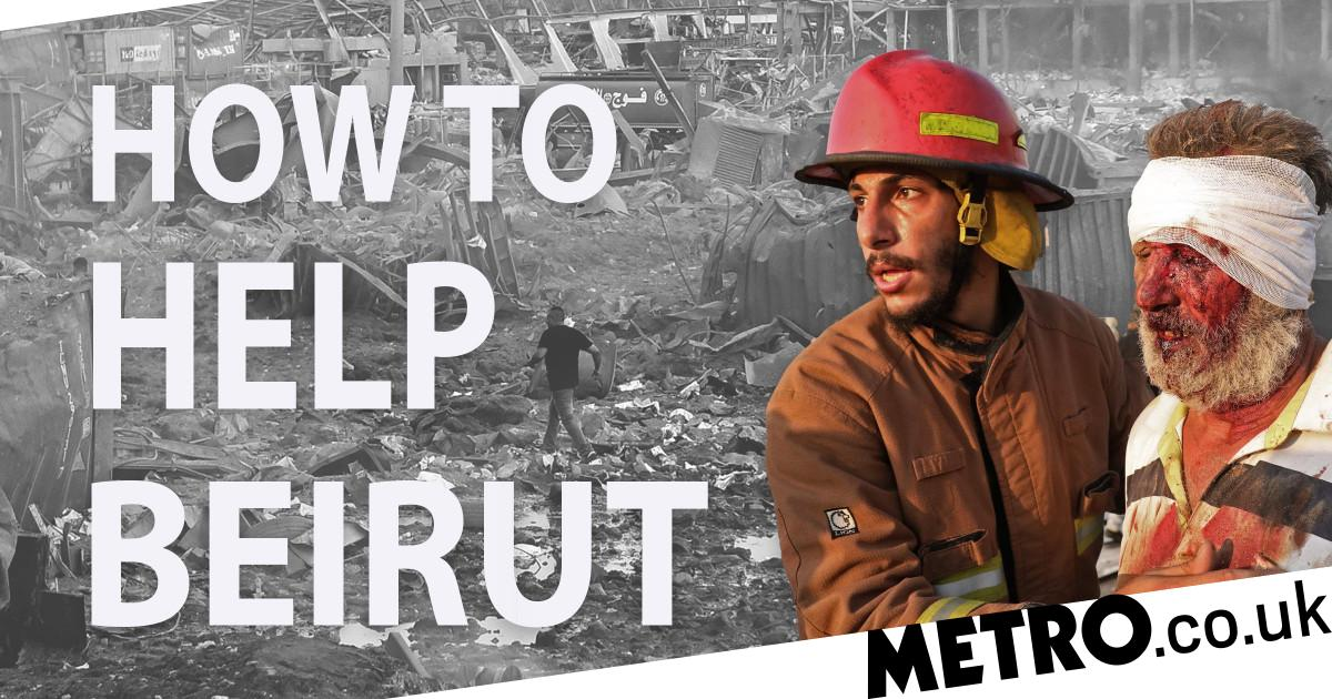 Beirut explosion: How you can help - Metro.co.uk