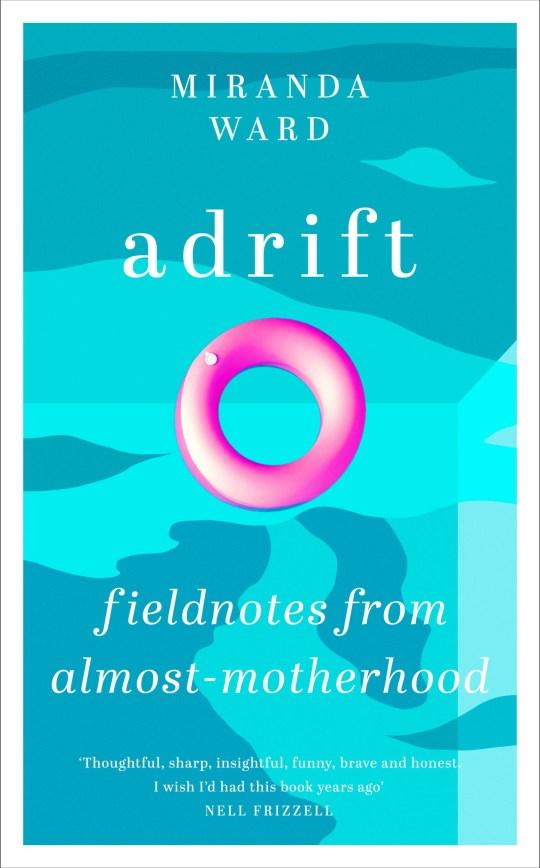 Book: Adrift: Fieldnotes from Almost-Motherhood published by Weidenfeld & Nicholson (21 Jan 2021)