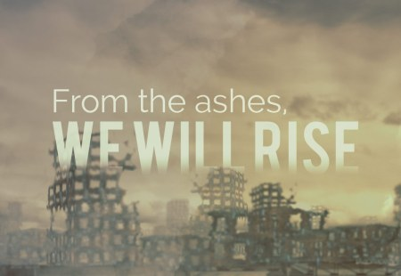 From the Ashes, We Will Rise