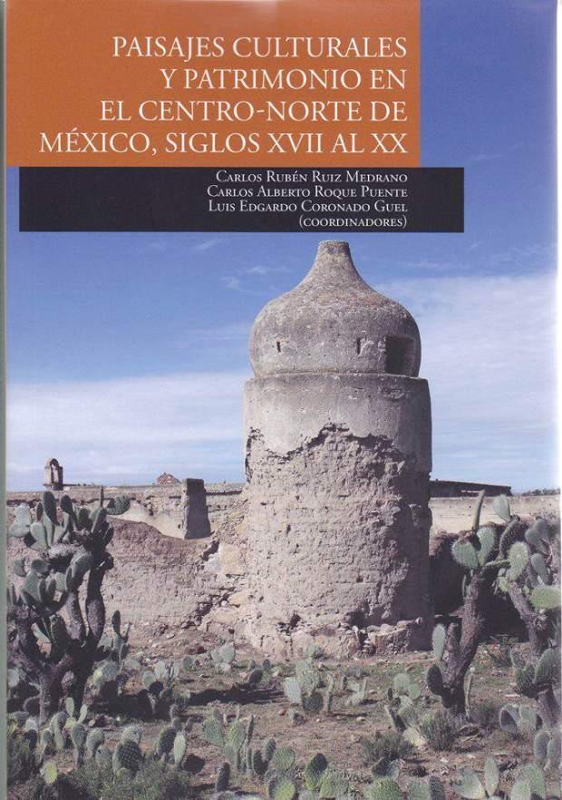 Paisajes cultural y patrimonio en el centro-norte de México, siglos XVII al XX @ Colegio de San Luis