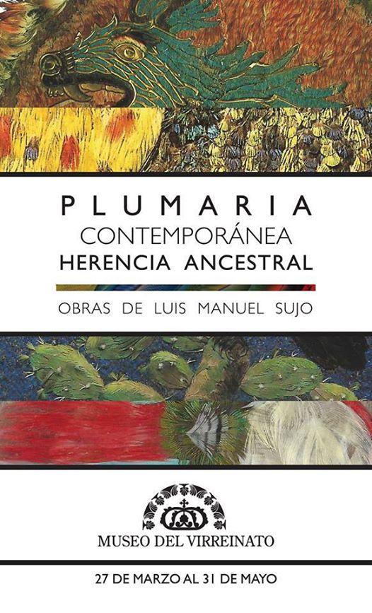 """Plumaria contemporánea, herencia ancestral"" @ Museo Nacional de la Máscara | San Luis Potosí | San Luis Potosí | México"