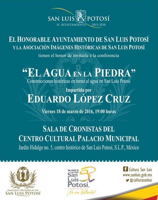 """Conferencia """"El agua en la Piedra"""" Construcciones históricas en torno al agua en San Luis Potosí @ Centro Cultural Palacio Municipal"""