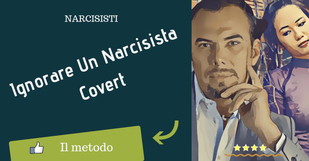 ignorare un narcisista covert