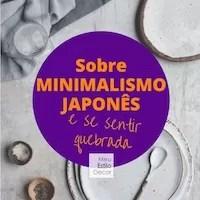 Sobre Minimalismo Japonês e Se Sentir Quebrada