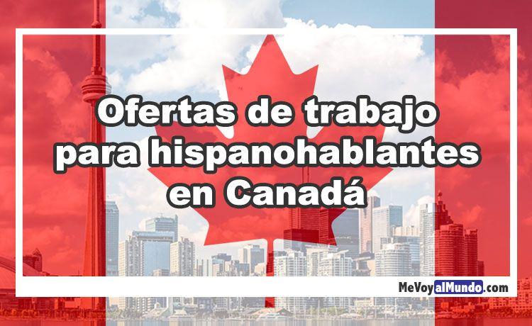 Ofertas de trabajo para hispanohablantes en Canadá - mevoyalmundo.com