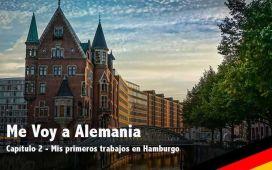 Segundo capítulo del diario Me Voy a Alemania - Mis trabajos en Hamburgo.